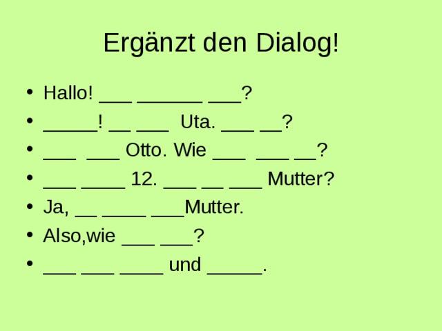 Ergänzt den Dialog!