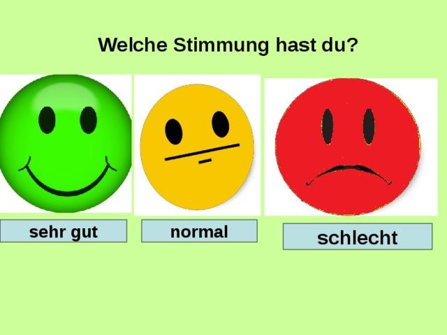 Welche Stimmung hast du ? sehr gut normal schlecht