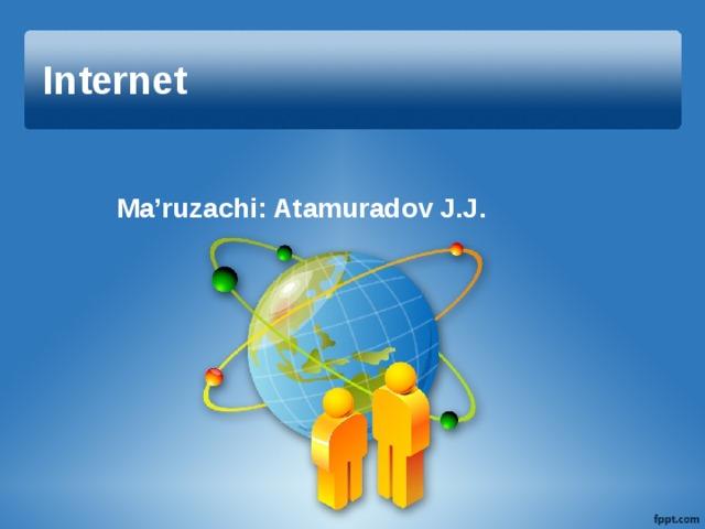 Internet Ma'ruzachi: Atamuradov J.J.