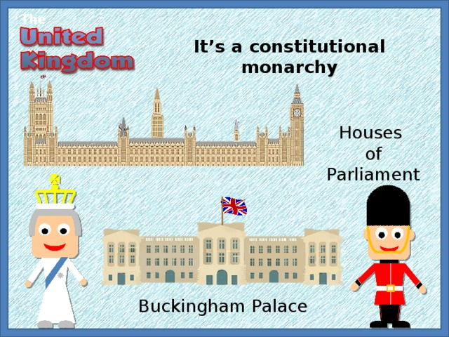 The It's a constitutional monarchy Houses of Parliament Buckingham Palace