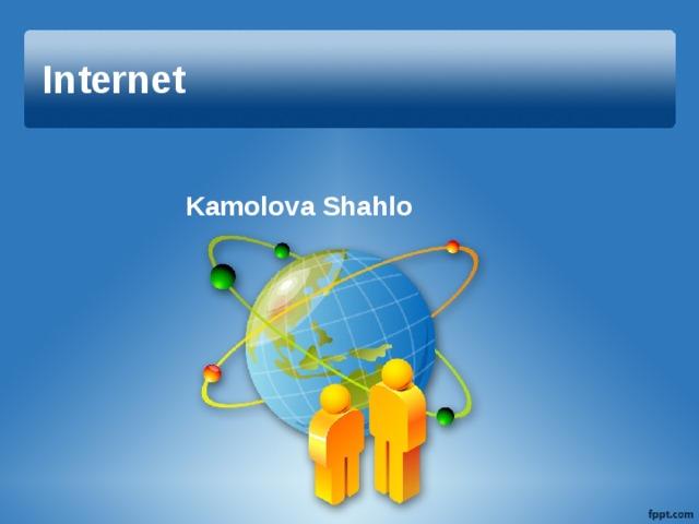 Internet Kamolova Shahlo