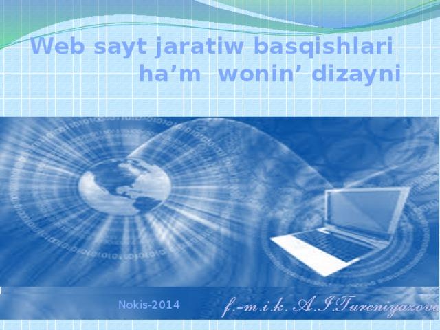 Web sayt jaratiw basqishlari  ha'm wonin' dizayni   Nokis-2014