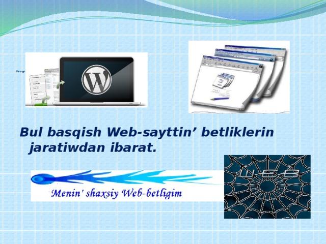 Programmalastiriw    Bul basqish Web-sayttin' betliklerin jaratiwdan ibarat .