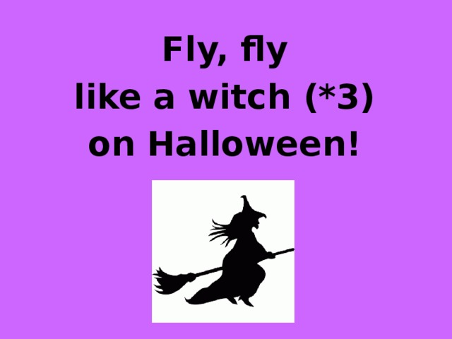 Fly, fly like a witch (*3) on Halloween!