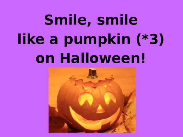 Smile, smile like a pumpkin (*3) on Halloween!