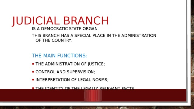 Judicial branch Is a democratic state organ. This branch has a special place in the administration of the country. The main functions: