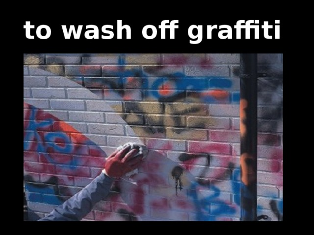 to wash off graffiti