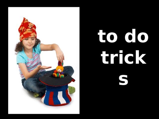 to do tricks