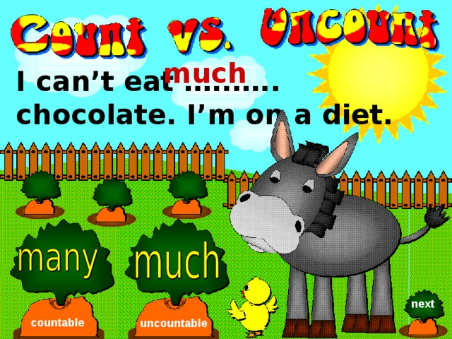 much I can't eat …..….. chocolate. I'm on a diet. next countable uncountable