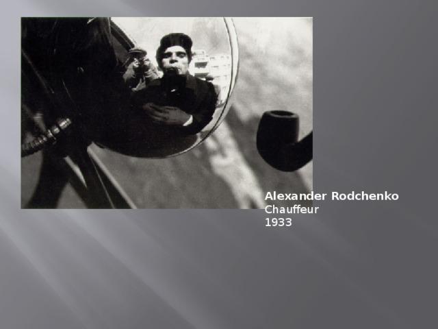 Alexander Rodchenko  Chauffeur  1933