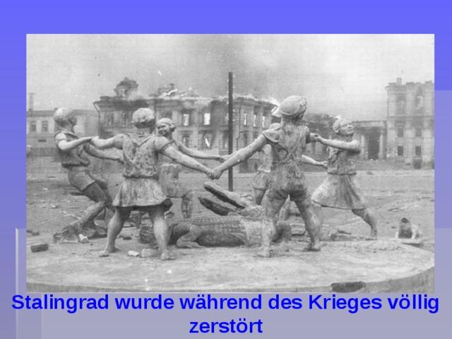 Stalingrad wurde während des Krieges völlig zerstört