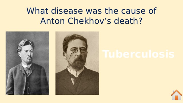 What disease was the cause of Anton Chekhov's death?  Tuberculosis