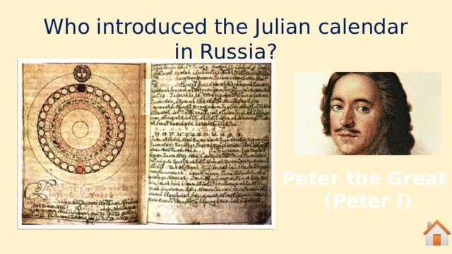 Who introduced the Julian calendar in Russia? Peter the Great (Peter I)