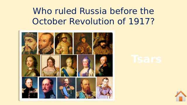 Who ruled Russia before the October Revolution of 1917? Tsars
