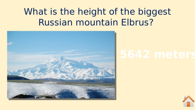 What is the height of the biggest Russian mountain Elbrus? 5642 meters