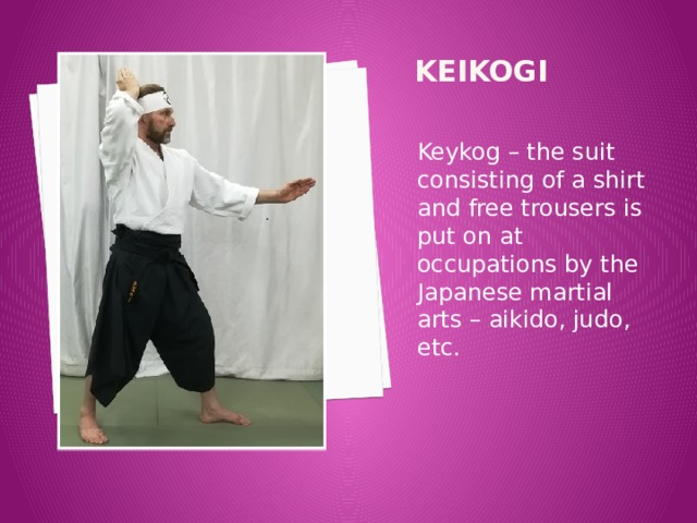 Keikogi Keykog – the suit consisting of a shirt and free trousers is put on at occupations by the Japanese martial arts – aikido, judo, etc.
