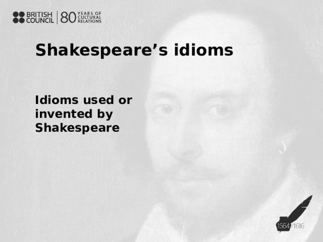Shakespeare's idioms Idioms used or invented by Shakespeare