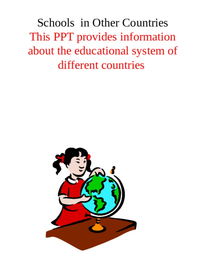 Schools in Other Countries This PPT provides information about the educational system of different countries