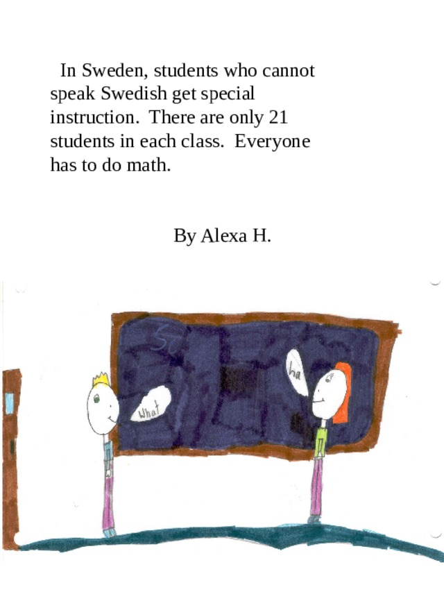 In Sweden, students who cannot speak Swedish get special instruction. There are only 21 students in each class. Everyone has to do math.    By Alexa H.