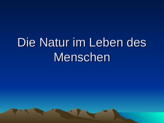 Die Natur im Leben des Menschen
