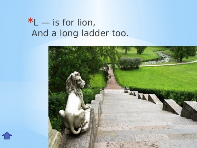 L — is for lion,  And a long ladder too. Ll