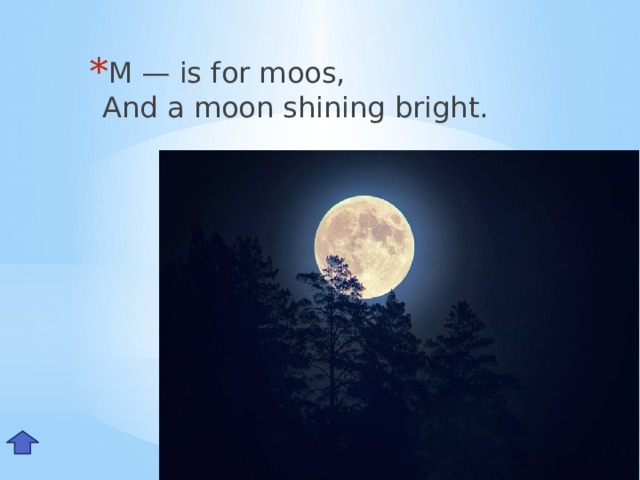 M — is for moos,  And a moon shining bright. Mm