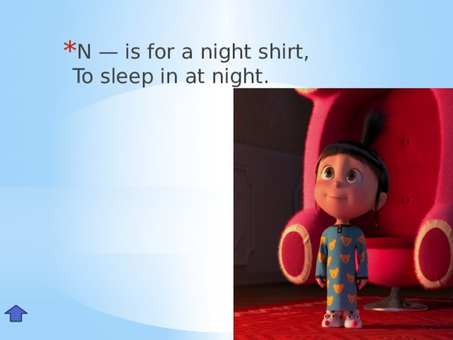 N — is for a night shirt,  To sleep in at night. Nn