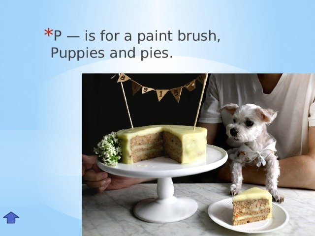 P — is for a paint brush,  Puppies and pies. Pp
