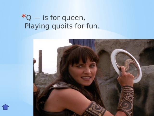 Q — is for queen,  Playing quoits for fun. Qq