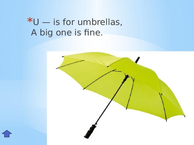 U — is for umbrellas,  A big one is fine. Uu