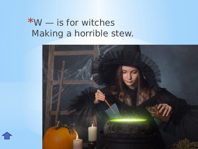 W — is for witches  Making a horrible stew. Ww