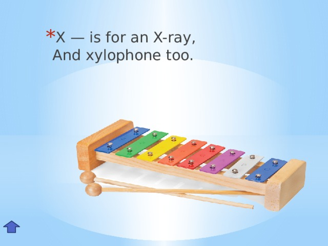 X — is for an X-ray,  And xylophone too. Xx