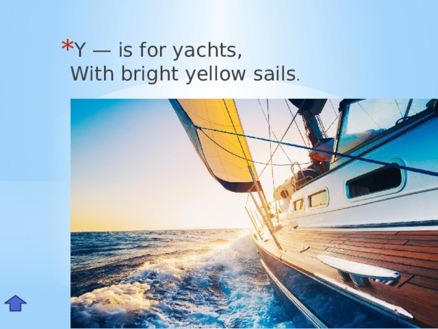 Y — is for yachts,  With bright yellow sails . Yy