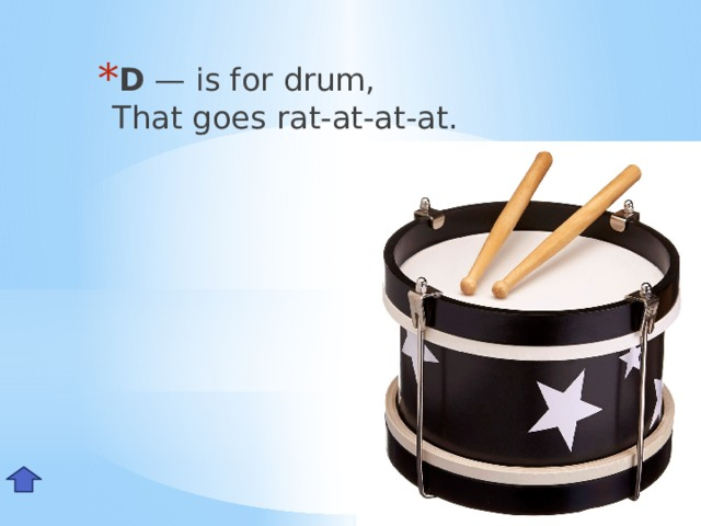 D — is for drum,  That goes rat-at-at-at. Dd