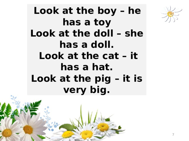 Look at the boy – he has a toy Look at the doll – she has a doll.  Look at the cat – it has a hat. Look at the pig – it is very big.