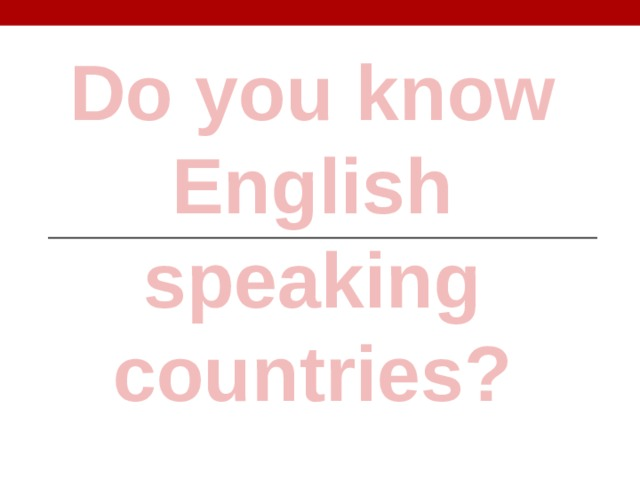 Do you know English speaking countries?