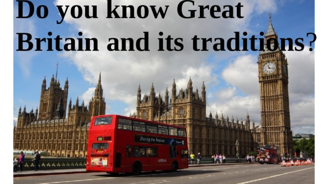 Do you know Great Britain and its traditions ?