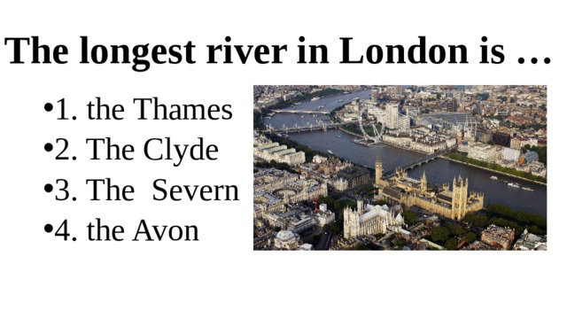 The longest river in London  is … 1. the Thames 2. The Clyde 3. The Severn 4. the Avon