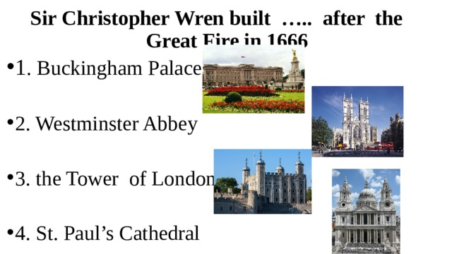 Sir Christopher Wren built ….. after the Great Fire in 1666