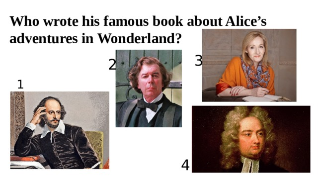 Who wrote his famous book about Alice's adventures in Wonderland? 3 2 1 4