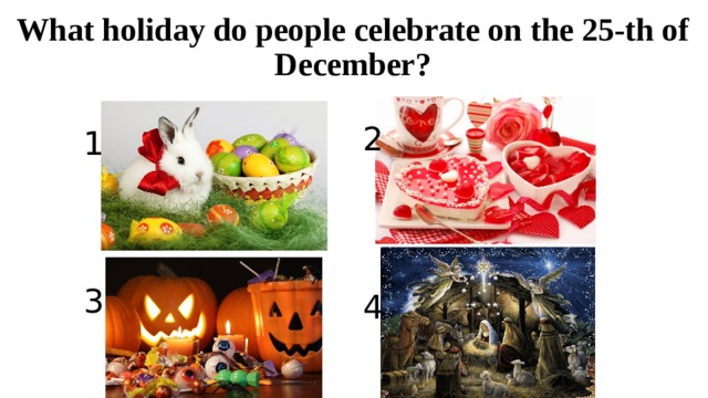 What holiday do people celebrate on the 25-th of December? 2 1 3 4