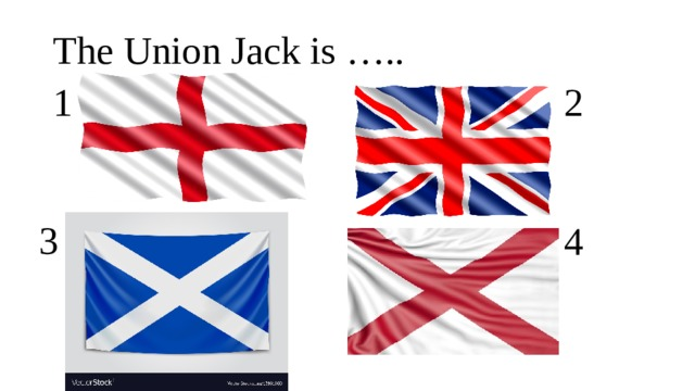 The Union Jack is ….. 1 2 3 4