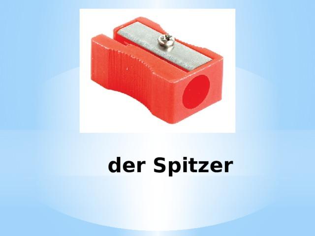 der Spitzer