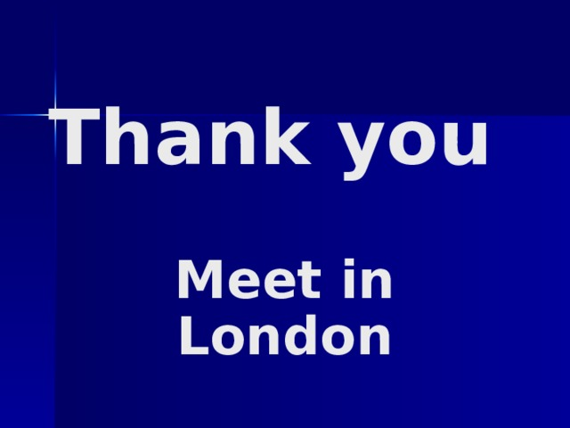 Thank you   Meet in London