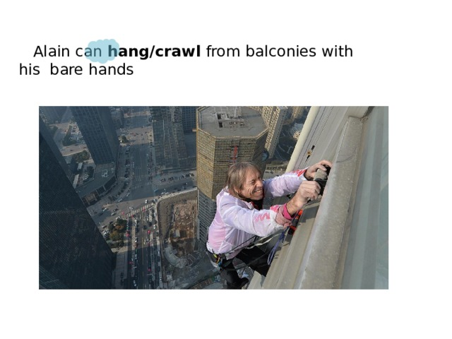 Alain can hang/crawl from balconies with his bare hands