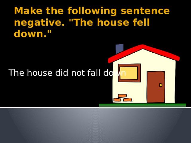 Make the following sentence negative.