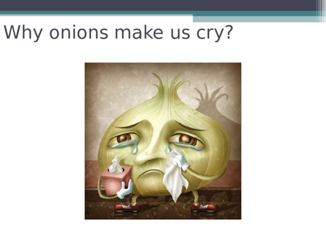 Why onions make us cry?
