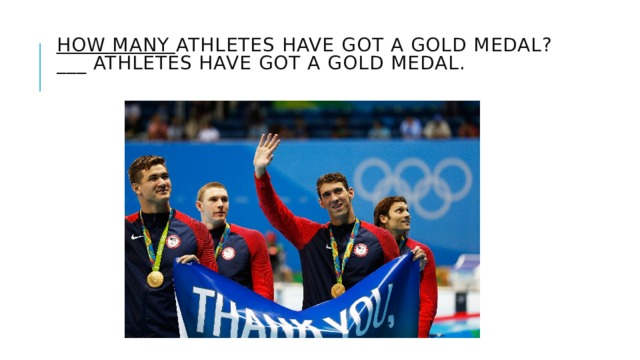 How many athletes have got a gold medal?  ___ athletes have got a gold medal.