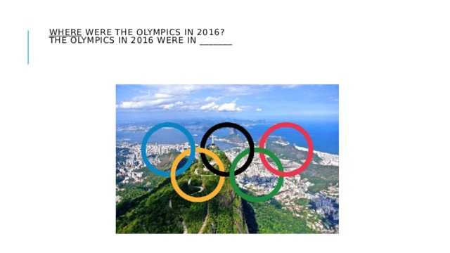 Where were the Olympics in 2016?  The Olympics in 2016 were in _______