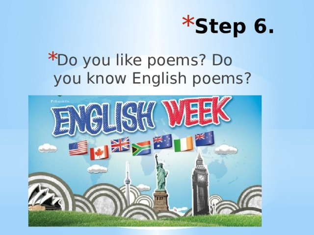 Step 6. Do you like poems? Do you know English poems?